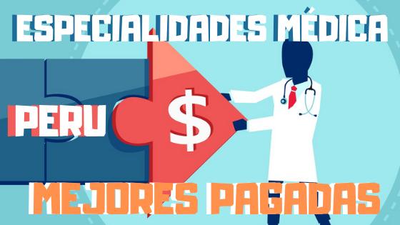 especialidades medicas mejor pagadas en peru